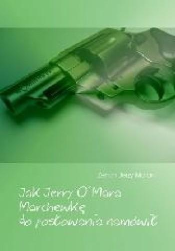 Okładka książki Jak Jerry O'Mara Marchewkę do posłowania namówił
