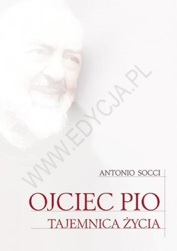 Okładka książki Ojciec Pio. Tajemnica życia