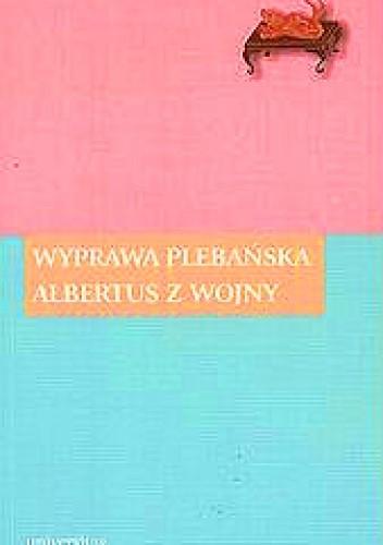 Okładka książki Wyprawa plebańska. Albertus z wojny