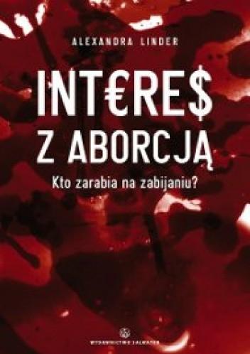 Okładka książki Interes z aborcją. Kto zarabia na zabijaniu?