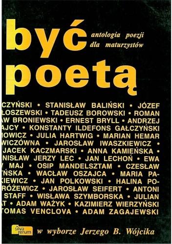 Okładka książki Być poetą. Antologia poezji dla maturzystów w wyborze Jerzego B. Wójcika