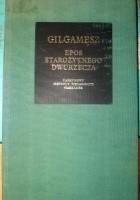 Gilgamesz. Epos starożytnego Dwurzecza