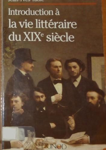Okładka książki Introduction à la vie littéraire du XIXe siècle