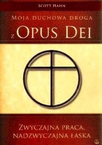 Okładka książki Zwyczajna Praca, Nadzwyczajna Łaska. Moja duchowa droga z Opus Dei