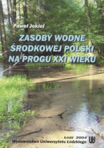 Okładka książki Zasoby wodne środkowej Polski na progu XXI wieku
