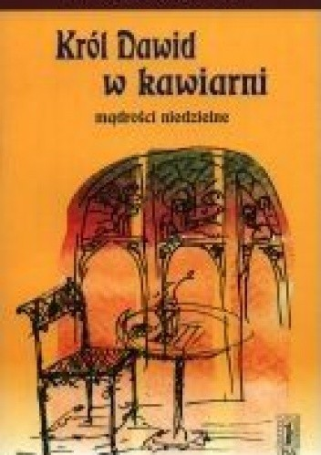 Okładka książki Król Dawid w kawiarni. Mądrości niedzielne