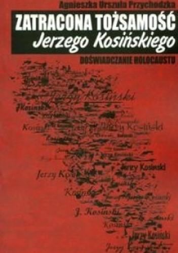 Okładka książki Zatracona tożsamość Jerzego Kosińskiego. Doświadczenie holocaustu