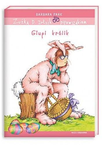 Okładka książki Zuźka D. Zołzik pierwszakiem. Głupi królik