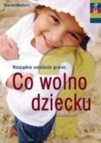 Okładka książki Co wolno dziecku? Rozsądne ustalanie granic