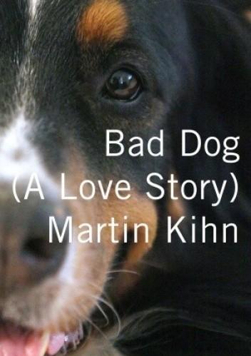 Okładka książki Bad Dog: A Love Story