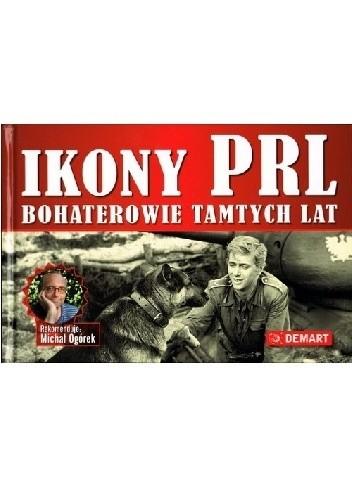 Okładka książki Ikony PRL. Bohaterowie tamtych lat.