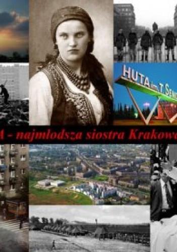 Okładka książki Nowa Huta - najmłodsza siostra Krakowa