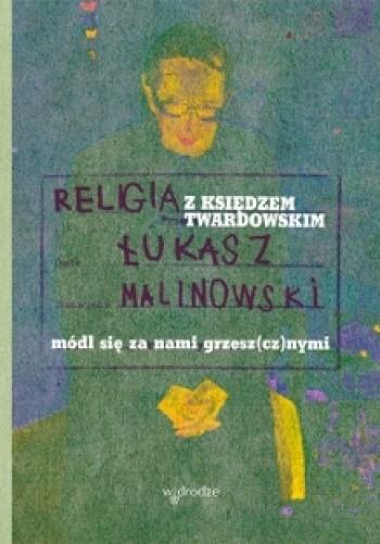 Okładka książki Religia z księdzem Twardowskim. Módl się za nami grzesz(cz)nymi
