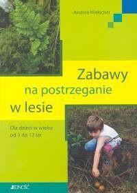 Okładka książki Andrea Hielscher. zabawy na postrzeganie w lesie dla dzieci w wieku 3 do 12 lat.
