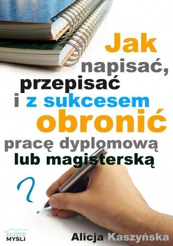 Okładka książki Jak napisać, przepisać i z sukcesem obronić pracę dyplomową