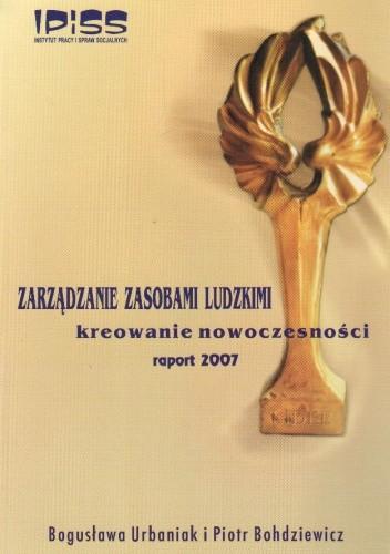 Okładka książki Zarządzanie zasobami ludzkimi. Kreowanie nowoczesności. Raport 2007