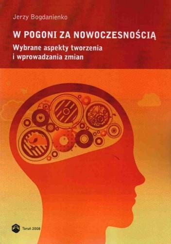 Okładka książki W pogoni za nowoczesnością Wybrane aspekty tworzenia i wprowadzania zmian