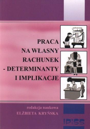Okładka książki Praca na własny rachunek Determinanty i implikacje