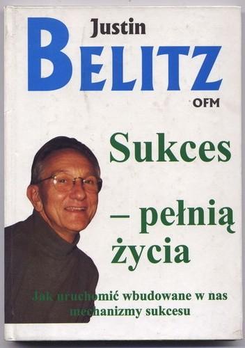 Okładka książki Sukces pełnią życia. Jak uruchomić wbudowane w nas mechanizmy sukcesu - Justin Belitz (twarda opr.)