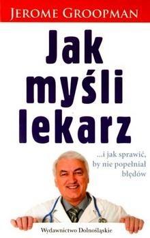 Okładka książki Jak myśli lekarz... i jak sprawić, by nie popełniał błędów