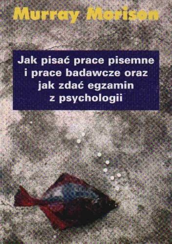 Okładka książki Jak pisać prace pisemne i prace badawcze oraz jak zdać egzamin z psychologii