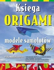Okładka książki Księga origami. Modele samolotów