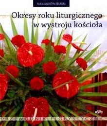 Okładka książki Okresy roku liturgicznego w wystroju kościoła. Przewodnik florystyczny
