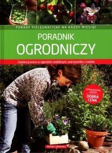 Okładka książki Poradnik ogrodniczy. Porady pielęgnacyjne na każdy miesiąc