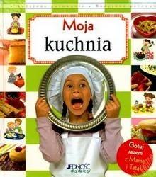 Okładka książki Moja kuchnia. Gotuj razem z mamą i tatą