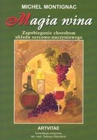 Okładka książki Magia wina. zapobieganie chorobom układu sercowo - naczyniowego