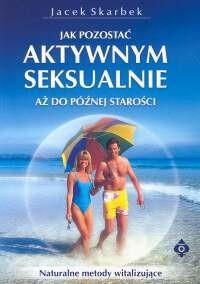 Okładka książki Jak pozostać aktywnym seksualnie aż do późnej starości