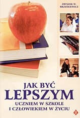 Okładka książki Jak być lepszym uczniem w szkole i człowiekiem w życiu