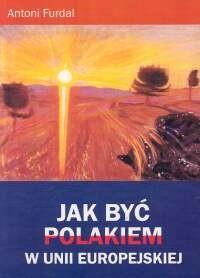 Okładka książki Jak być Polakiem w Unii Europejskiej