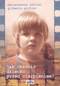 Okładka książki Jak chronić dziecko przed cierpieniem: jak pomóc dziecku stawiać czoło konfliktom, cierpieniu i śmierci w rodzinie?