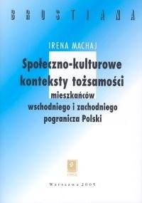 Okładka książki Społeczno - kulturowe konteksty tożsamości mieszakńców wschodniego  i zachodniego pogranicza Polski