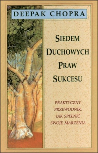 Okładka książki Siedem duchowych praw sukcesu. Praktyczny przewodnik, jak spełnić swoje marzenia
