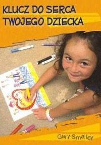 Okładka książki Klucz do serca twojego dziecka