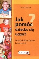 Okładka książki Jak pomóc dziecku się uczyća Poradnik dla rodziców i nauczycieli