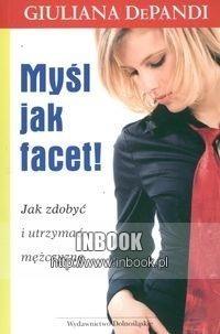Okładka książki Myśl jak facet! Jak zdobyć i utrzymać mężczyznę - DePandi Giuliana