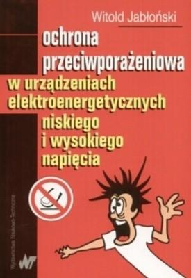 Okładka książki Ochrona przeciwporażeniowa w urządzeniach elektroenergetycznych niskiego i wysokiego napięcia