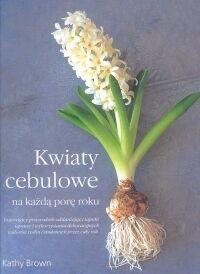 Okładka książki Kwiaty cebulowe na każdą porę roku