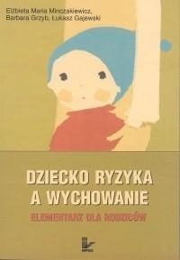Okładka książki Dziecko ryzyka a wychowanie. Elementarz dla rodziców