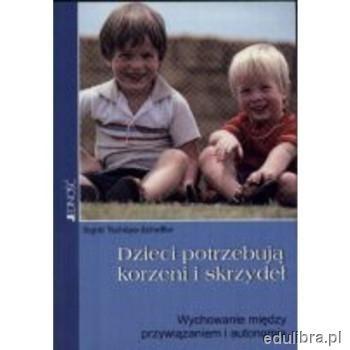 Okładka książki Dzieci potrzebują korzeni i skrzydeł