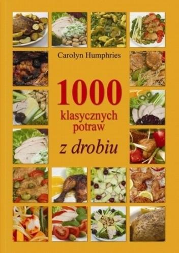 Okładka książki 1000 klasycznych potraw z drobiu