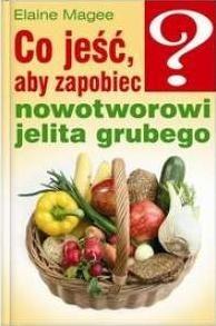 Okładka książki Co jeść, aby zapobiec nowotworowi jelita grubego