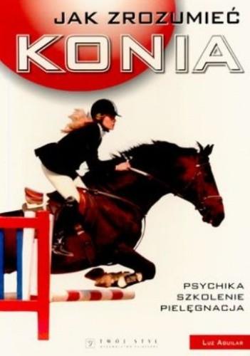Okładka książki Jak zrozumieć konia. Psychika, szkolenie, pielęgnacja