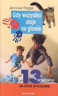 Okładka książki Gdy wszystko staje na głowie 13 sposobów na życie w rodzinie