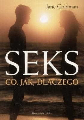Okładka książki Seks. Co, jak, dlaczego? Przewodnik dla nastolatków