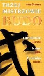 Okładka książki Trzej mistrzowie Budo.  Jigoro Kano (judo), Gichin Funakoshi (karate), Morihei Ueshiba (aikido)