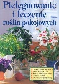 Okładka książki Pielęgnowanie i leczenie roślin pokojowych